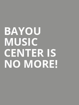 Bayou Music Center is no more