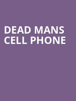 Dead Mans Cell Phone at Hubbard Stage - Alley Theatre
