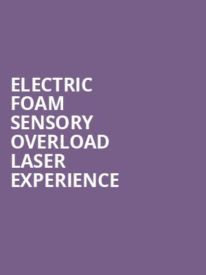 Electric Foam Sensory Overload Laser Experience at Stereo Live