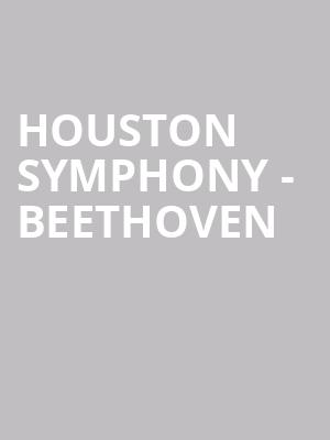 Houston Symphony - Beethoven at Jones Hall for the Performing Arts