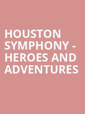 Houston Symphony - Heroes and Adventures at Jones Hall for the Performing Arts