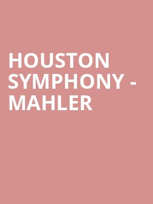 Houston Symphony - Mahler at Jones Hall for the Performing Arts