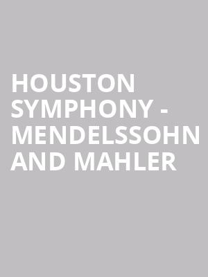 Houston Symphony - Mendelssohn and Mahler at Jones Hall for the Performing Arts