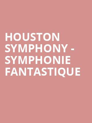 Houston Symphony - Symphonie Fantastique at Jones Hall for the Performing Arts