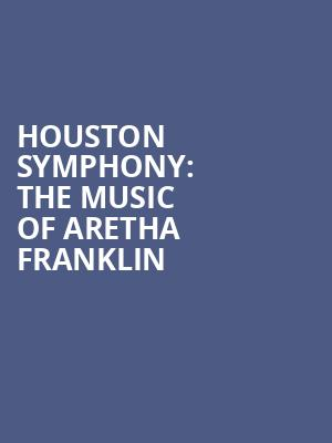 Houston Symphony: The Music of Aretha Franklin at Jones Hall for the Performing Arts