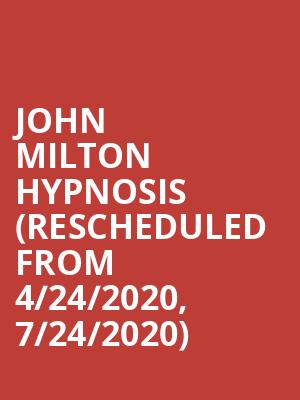 John Milton Hypnosis (Rescheduled from 4/24/2020, 7/24/2020) at Arena Theater