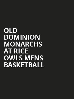 Old Dominion Monarchs at Rice Owls Mens Basketball at Tudor Fieldhouse