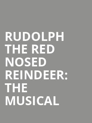 Rudolph the Red Nosed Reindeer: The Musical at Jones Hall for the Performing Arts