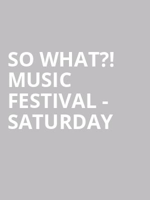 So What?! Music Festival - Saturday at White Oak Music Hall