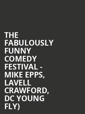 The Fabulously Funny Comedy Festival - Mike Epps, Lavell Crawford, DC Young Fly) at NRG Arena