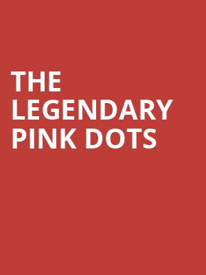 The Legendary Pink Dots at Ballroom at Warehouse Live