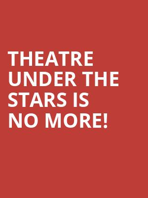 Theatre Under The Stars is no more