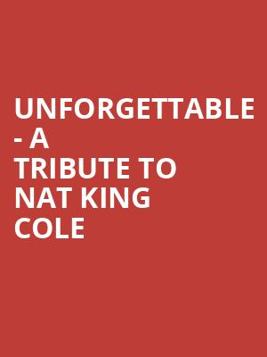 Unforgettable - A Tribute to Nat King Cole at Jones Hall for the Performing Arts