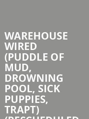 Warehouse Wired (Puddle of Mud, Drowning Pool, Sick Puppies, Trapt) (Rescheduled from 3/21) at Studio at Warehouse Live
